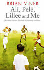Ali, Pele, Lillee and Me: A Personal Odyssey Through the Sporting Seventies by Brian Viner (Other book format, 2006)