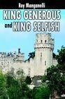 King Generous and King Selfish 9781425906979 by Roy Manganelli Paperback
