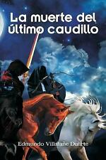 La Muerte Del último Caudillo by Edmundo Villafañe Duarte (2015, Paperback)