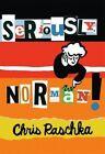Seriously, Norman! by Chris Raschka (Paperback / softback, 2014)