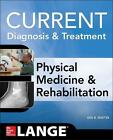 Current Diagnosis and Treatment Physical Medicine and Rehabilitation von Ian B. Maitin (2015, Taschenbuch)