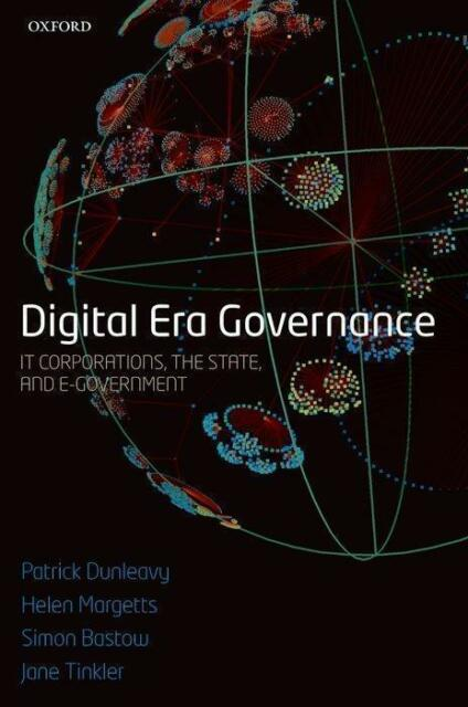 Digital Era Governance: IT Corporations, the State, and E-Government von Dunleav
