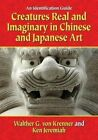 Creatures Real and Imaginary in Chinese and Japanese Art: An Identification Guide by Walther G.von Krenner, Ken Jeremiah (Paperback, 2015)