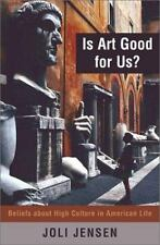 Is Art Good for Us? : Beliefs about High Culture in American Life by Joli...