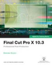 Final Cut Pro X 10. 3 - Apple Pro Training Series : Professional Post-Product...