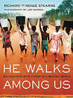 He Walks Among Us: Encounters with Christ in a Broken World by Richard Stearns, Renee Stearns (Hardback, 2013)
