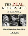 The Real Roosevelts: An Omitted History: What PBS & Ken Burns Didn't Tell You by M S King (Paperback / softback, 2015)