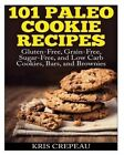 101 Paleo Cookie Recipes: Gluten-Free, Grain-Free, Sugar-Free, and Low Carb Cookies, Bars, and Brownies by Kris Crepeau (Paperback / softback, 2014)