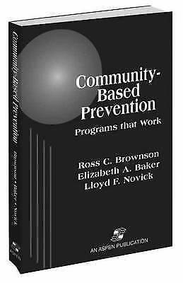 Community-Based Prevention: Programs That Work, Brownson, Ross C. & Baker, Eliza