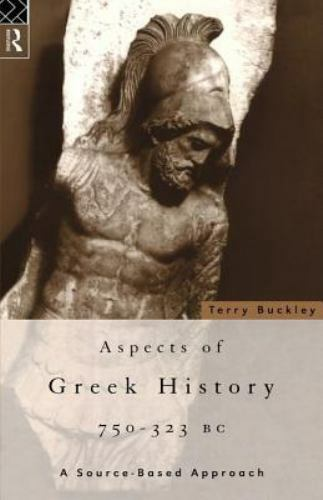 Aspects of Greek History 750-323BC: A Source-Based Approach, Buckley, Terry, Goo