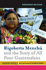 Rigoberta Menchu and the Story of All Poor Guatemalans (Expanded Edition): New Foreword by Elizabeth Burgos by David Stoll (Paperback, 2007)