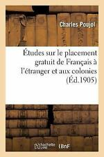 Etudes Sur le Placement Gratuit de Francais a l'Etranger et Aux Colonies by...