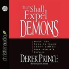 They Shall Expel Demons: What You Need to Know about Demons - Your Invisible Enemies by Derek Prince (CD-Audio, 2010)