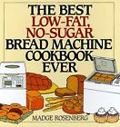 The Best Low-Fat, No-Sugar Bread Machine Cookbook Ever by Warren Chang and Madge Rosenberg (1995, Hardcover)