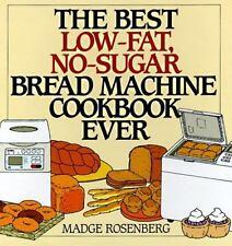 The Best Low-Fat, No-Sugar Bread Machine Cookbook Ever