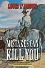 Mistakes Can Kill You: A Collection of Western Stories by Louis L'Amour (Paperback, 2014)