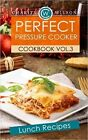 Perfect Pressure Cooker Cookbook: Vol. 3 Lunch Recipes by Charity Wilson (Paperback / softback, 2015)