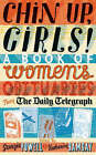 Chin Up Girls!: A Book of Women's Obituaries from the  Daily Telegraph by Katherine Ramsay, Georgia Powell (Hardback, 2005)