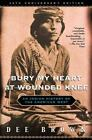 Bury My Heart at Wounded Knee : Indian History of the American West by Dee Alexander Brown (2001, Hardcover, Anniversary)