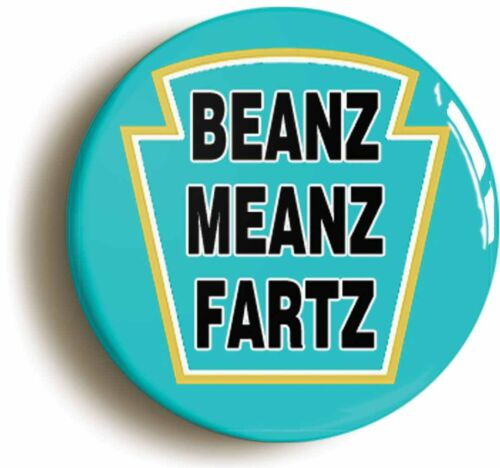 BEANZ MEANZ FARTZ FUNNY BADGE BUTTON PIN FART JOKE Size is 1inch//25mm diameter