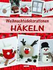 Weihnachtsdekorationen Häkeln (2015, Gebundene Ausgabe)