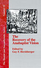 The Recovery of the Anabaptist Vision: A Sixtieth Anniversary Tribute to Harold S. Bender by The Baptist Standard Bearer (Hardback, 2001)