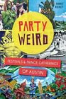 Party Weird: Festivals & Fringe Gatherings of Austin by Howie Richey (Paperback / softback, 2014)