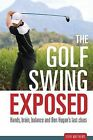 The Golf Swing Exposed: Hands, Brain, Balance and Ben Hogan's Last Clues by Steve Matthews (Paperback / softback, 2013)