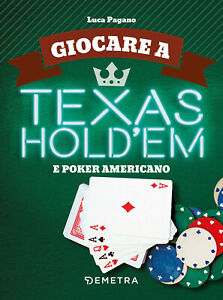 Giocare-a-Texas-Hold-039-em-e-poker-americano-Pagano-Luca