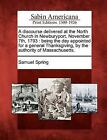 A Discourse Delivered at the North Church in Newburyport, November 7th, 1793: Being the Day Appointed for a General Thanksgiving, by the Authority of Massachusetts. by Samuel Spring (Paperback / softback, 2012)