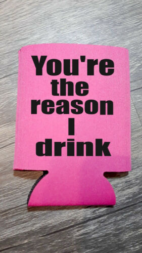 Youre the reason i drink. Custom can koozies Can//Bottle holder Funny Koozies