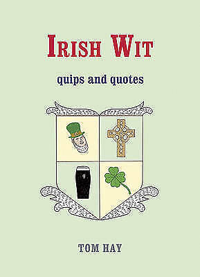 1 of 1 - Irish Wit: Quips and Quotes, Hay, Tom, 1840247312, New Book