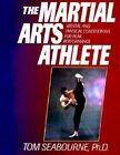 The Martial Arts Athlete: Mental and Physical Conditioning for Peak Performance by Tom Seabourne (Paperback, 1998)