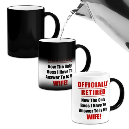 Officially Retired Answer To Wife....Novelty Heat Colour Changing Mug