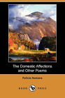 The Domestic Affections and Other Poems (Dodo Press) by Felicia Hemans (Paperback / softback, 2008)