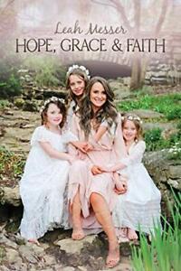 Hope, Grace & Faith by Messer, Leah (Hardcover)