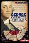 George Washington's Presidency by Krystyna Poray Goddu (Hardback, 2016)