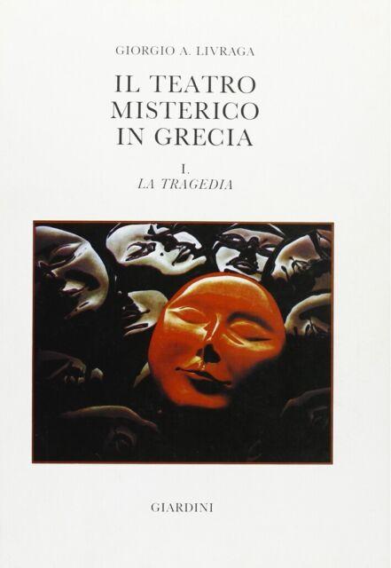 Il Teatro Misterico in Grecia. Vol. 1: la Tragedia - [Giardini]