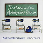 Teaching and the Adolescent Brain: An Educator's Guide by Jeb Schenck (Paperback, 2011)
