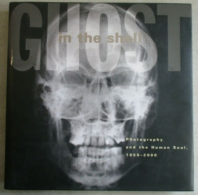GHOST IN THE SHELL PHOTOGRAPHY AND THE HUMAN SOUL 1850-2000 HARD COVER BOOK