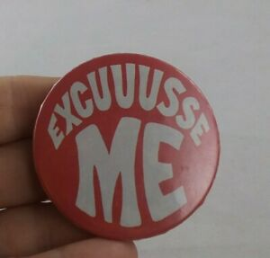 Vintage-EXCUUUSSE-ME-Hippie-Boho-pin-pinback-button-POLITICAL-ELECTION-FF