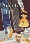 Ambition Cliff by Dan Petrosini 9781452060811 Paperback 2011
