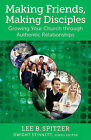 Making Friends, Making Disciples: Growing Your Church Through Authentic Relationships by Lee B Spitzer (Paperback / softback, 2010)
