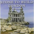 Stone to Build London Portland's Legacy 9780956440594 by Gill Hackman Hardback