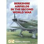 Berkshire Airfields in the Second World War by Robin J. Brooks (Paperback, 2014)