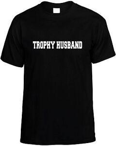 Trophy Husband Funny Mens Unisex Novelty T-Shirt Gift