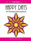Happy Days: Art Therapy Coloring Book by Tammy Groves Thornton (Paperback / softback, 2016)
