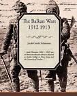 The Balkan Wars 1912 1913 by Jacob Gould Schurman (Paperback / softback, 2008)