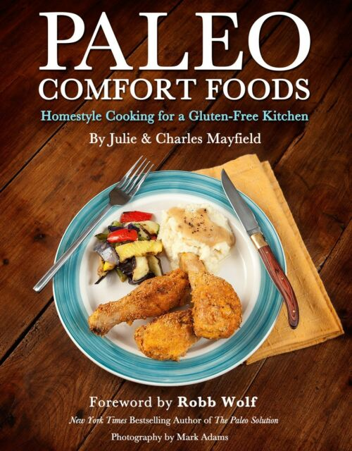 Paleo Comfort Foods Homestyle Cooking For A Gluten Free Kitchen By