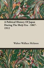 A Political History of Japan During the Meiji Era - 1867-1912 by Walter...